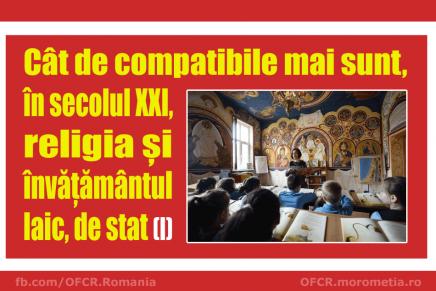 Cât de compatibile mai sunt – în secolul XXI –  religia și învățământul laic, de stat (I)